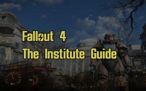 Fallout 4 The Institute Guide