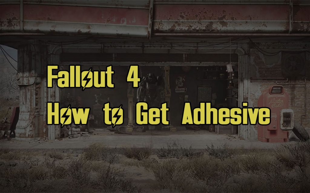 How to Get Adhesive in Fallout 4