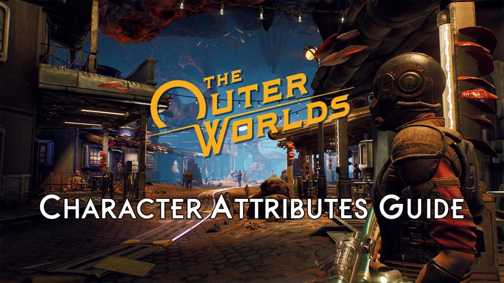 The Outer Worlds Character Attributes Guide
