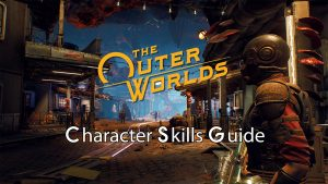 The Outer Worlds Character Skills Guide