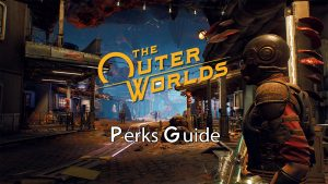 The Outer Worlds Ultimate Perks Guide