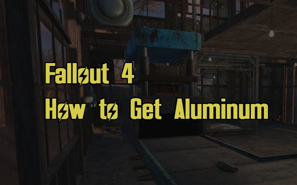 How to Get Aluminum in Fallout 4