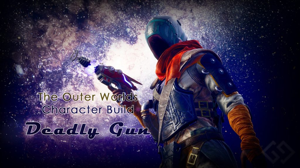 outer worlds character build deadly gun