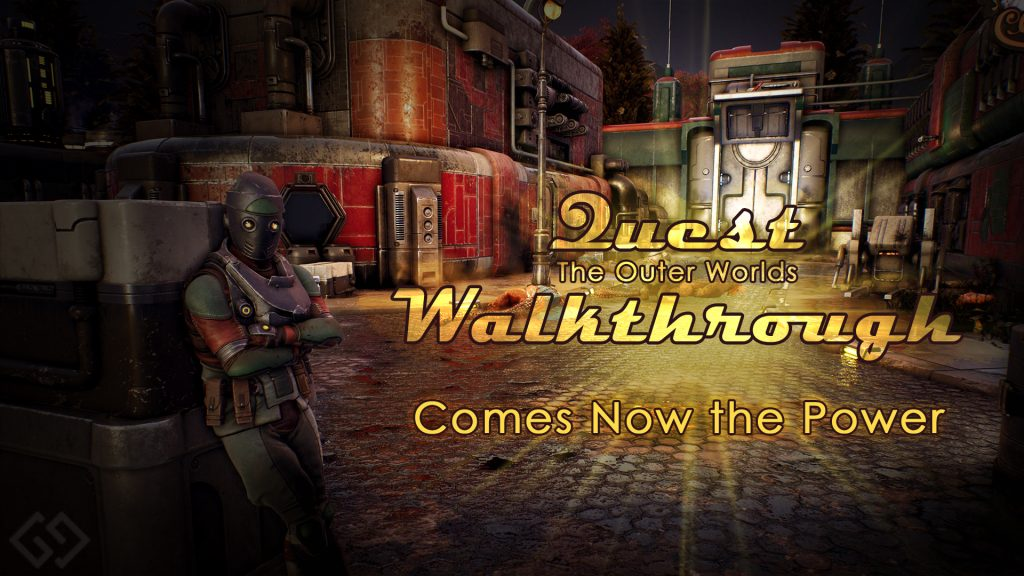 outer worlds walkthrough comes now the power