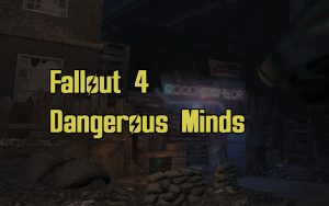 Fallout 4 Dangerous Minds Guide
