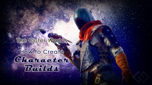 Outer Worlds How To Create Character Builds