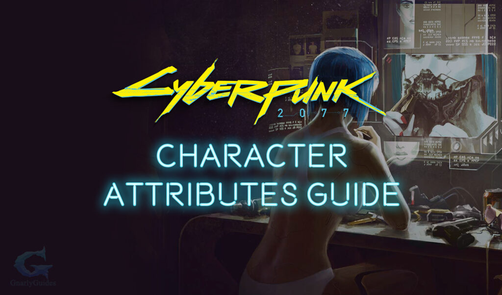 Cyberpunk 2077 Character Attributes Guide