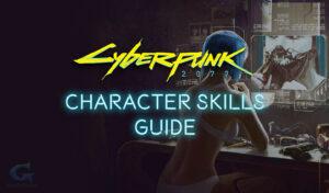 Cyberpunk 2077 Character Skills Guide