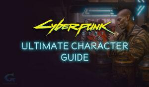 Cyberpunk 2077 Ultimate Character Guide