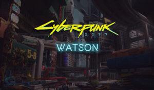 Watson Cyberpunk 2077 District