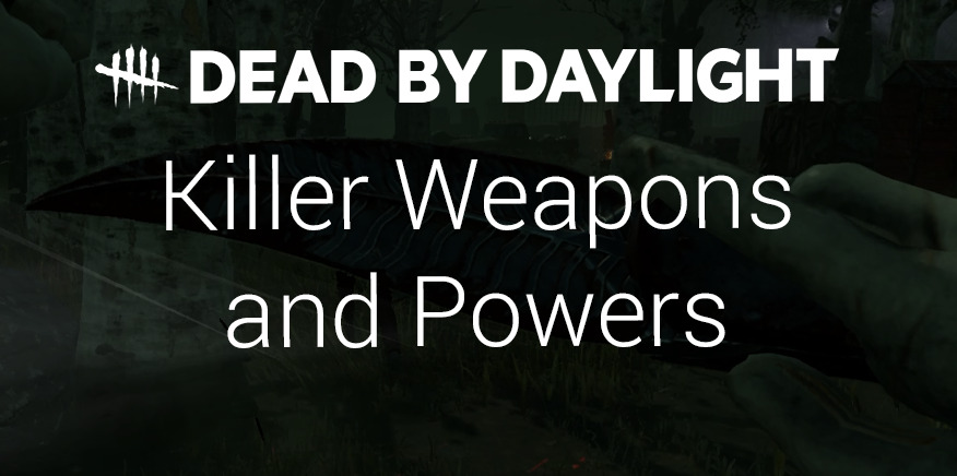 Killer Weapons & Powers – Dead by Daylight